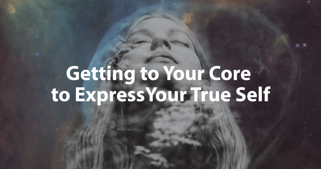 Getting to Your Core to Express Your True Self Image