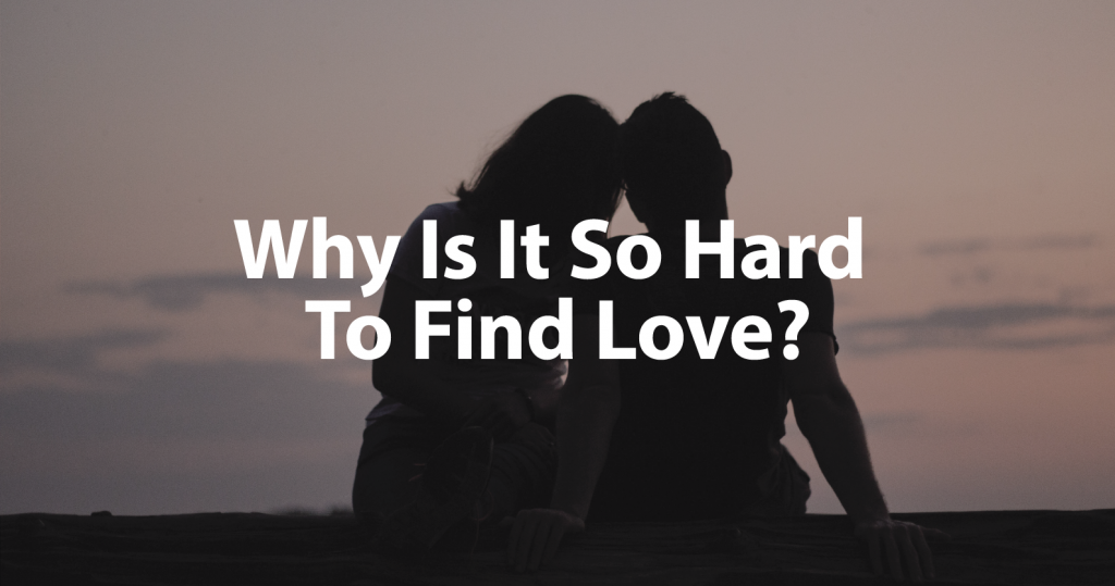 Why is it hard to find Love Featured Image