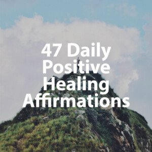 47 Healing Affirmations Man on Mountain