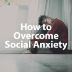 Social Anxiety How to Overcome