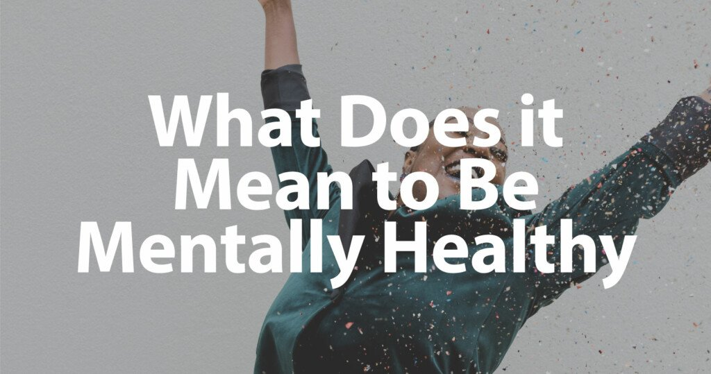 What Does it Mean to Be Mentally Healthy