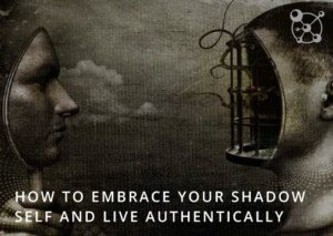 How to Embrace Your Shadow Self and Live Authentically