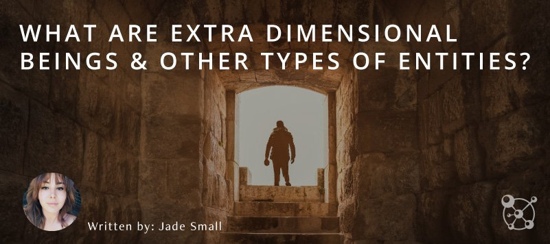 Extradimensional Beings & Other Types of Entities