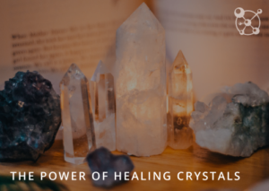 The Power of Healing Crystals