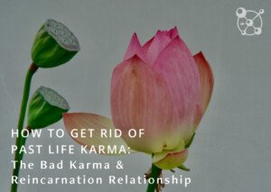 How To Get Rid of Past Life Karma